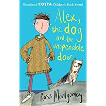 Alex, the Dog and the Unopenable Door by Ross Montgomery (2013-08-01)