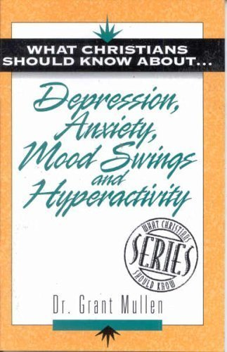 Depression Anxiety Mood Swings: (The What Christians Should Know About 1 Series) by Grant Mullen (1997-07-01)