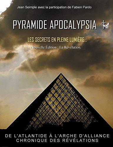 Pyramide Apocalypsia, nouvelle édition: Les Secrets en Pleine Lumière par Jean Seimple
