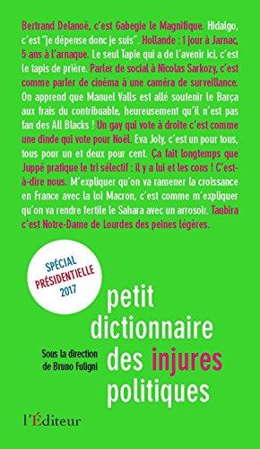 Petit dictionnaire des injures politiques : Edition spéciale présidentielle 2017