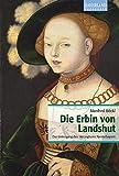 Die Erbin von Landshut - Manfred Böckl