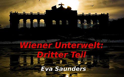 Wiener Unterwelt: Dritter Teil: Kriminalfälle aus den Jahren 1867 bis 1874