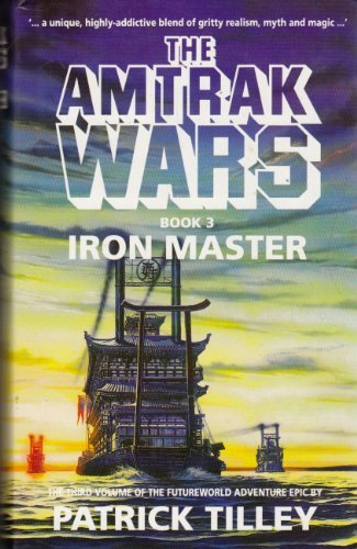 amtrak-wars-vol3-iron-master-the-iron-master-bk3-by-patrick-tilley-1992-06-25