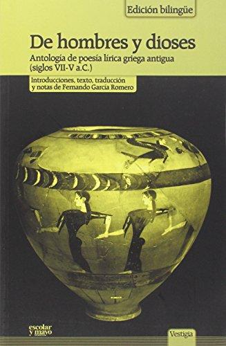 De Hombres Y Dioses. Antología De Poesía Lírica Griega Antigua. Siglos VII-V A. C. (Vestigia) por Fernando García Romero