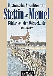 Historische Ansichten von Stettin bis Memel: Bilder von der Ostseeküste