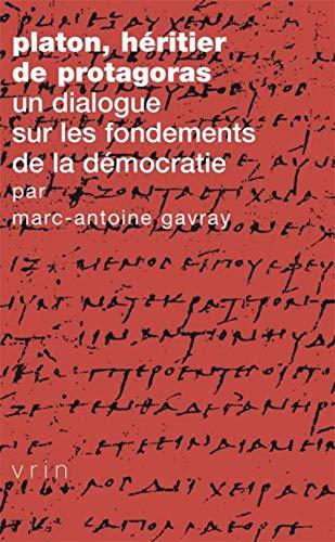 Platon, héritier de Protagoras : Un dialogue sur les fondements de la démocratie par Marc-Antoine Gavray
