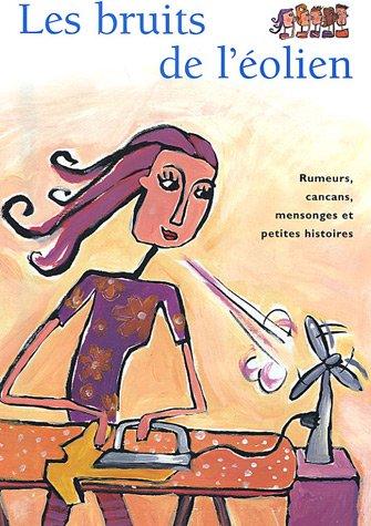Les bruits de l'éolien : Rumeurs, cancans, mensonges et petites histoires par Denis Lacaille