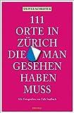 111 Orte in Zürich, die man gesehen haben muss: Reiseführer