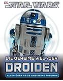 Star Wars Die geheime Welt der Droiden: Alles über R2-D2 und seine Freunde