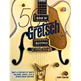 50 Years Of Gretsch Electrics: Half A Century Of White Falcons, Gents, Jets, & Other Great Guitars