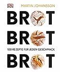 Brot Brot Brot: 100 Rezepte für jeden...