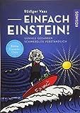 Einfach Einstein!: Geniale Gedanken schwerelos verständlich - Rüdiger Vaas