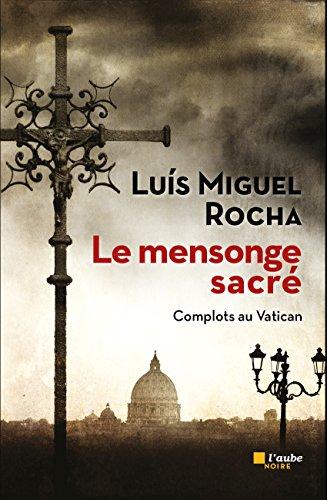 Le mensonge sacré: Complots au Vatican 3 (L'Aube noire) par Luís Miguel ROCHA