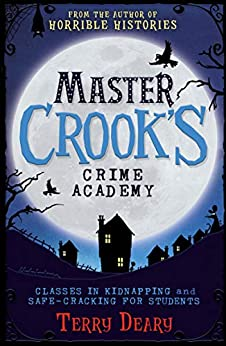 Master Crook's Crime Academy: Classes in Kidnapping / Safecracking for Students by [Deary, Terry]