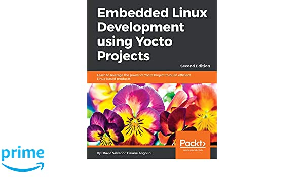 Embedded Linux Development using Yocto Projects: Learn to