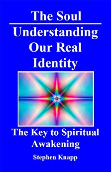 The Soul: Understanding Our Real Identity. The Key to Spiritual Awakening (English Edition) von [Knapp, Stephen]