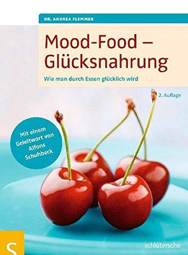 Mood-Food - Glücksnahrung: Wie man durch Essen glücklich wird (Mood-food)