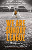 We are Sunday League: A Bittersweet, Real-Life Story from Footballs Grass Roots