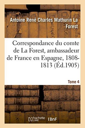 Correspondance du comte de La Forest, ambassadeur de France en Espagne, 1808-1813. T4