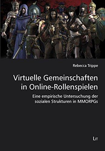Virtuelle Gemeinschaften in Online-Rollenspielen: Eine empirische Untersuchung der sozialen Strukturen in MMORPGs (Game Studies)