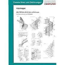 Holztreppe, über 1330 Seiten patente Ideen/Zeichnungen