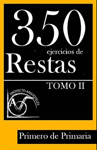 350 Ejercicios de Restas para Primero de Primaria (Tomo II): Volume 2 (Colección de ejercicios de restas para 1º de Primaria) por Proyecto Aristóteles