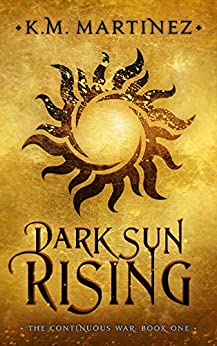 Dark Sun Rising (The Continuous War Book 1) by [Martinez, K.M.]