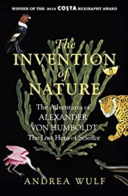 The Invention of Nature: The Adventures of Alexander von Humboldt, the Lost Hero of Science: Costa & Royal