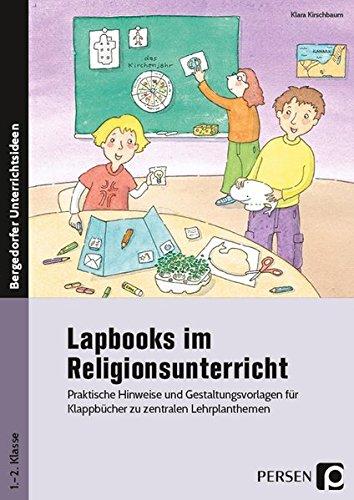 Lapbooks im Religionsunterricht - 1./2. Klasse: Praktische Hinweise und Gestaltungsvorlagen für Klappbücher zu zentralen Lehrplanthemen (Bergedorfer Lapbooks)