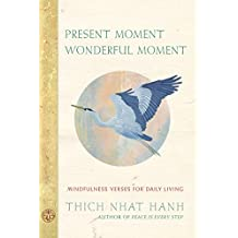 Present Moment Wonderful Moment: Mindfulness Verses for Daily Living