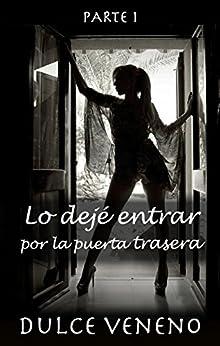 Lo Dejé Entrar Por La Puerta Trasera - Parte 1 por Dulce Veneno