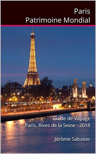 Paris Seine-touren (Paris Patrimoine Mondial: Guide de Voyage Paris, Rives de la Seine - 2018 (French Edition))
