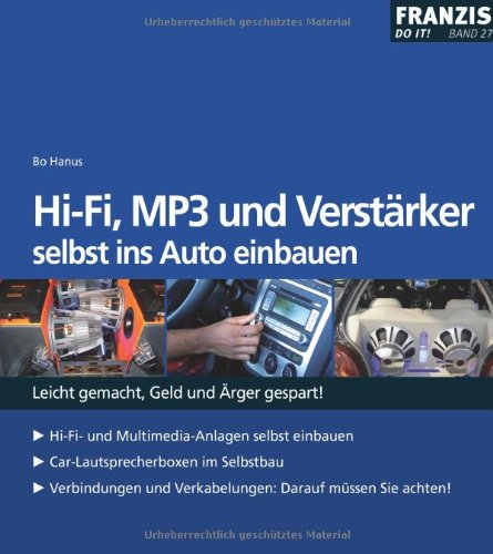 HI-FI, MP3 und Verstärker selbst ins Auto einbauen: Leicht gemacht, Geld und Ärger gespart!