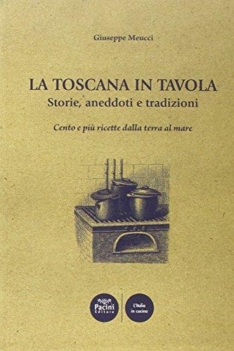 La Toscana in tavola storie, aneddoti e tradizioni cento e più ricette dalla terra al mare