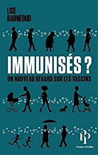 Immunisés ? - Un nouveau regard sur les vaccins par Lise Barnéoud