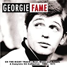 On the Right Track: Beat Ballad & Blues 1964-1971 by GEORGIE FAME (2004-05-03)