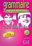 Grammaire pour les adolescents 250 exercices niveau intermédiaire. Per le Scuole superiori (Le nouvel entraînez-vous)