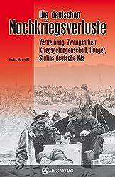 Die deutschen Nachkriegsverluste: Vertreibung, Zwangsarbeit, Kriegsgefangenschaft, Hunger, Stalins deutsche KZs