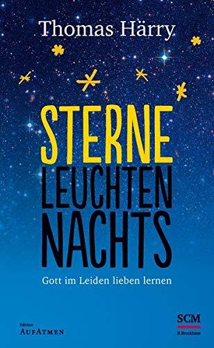 (Sterne leuchten nachts: Gott im Leiden lieben lernen (Edition Aufatmen))