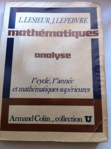 Mathématiques : Analyse, 1 cycle, 1, année, et mathématiques supérieures (Collection U) par Léonce Lesieur