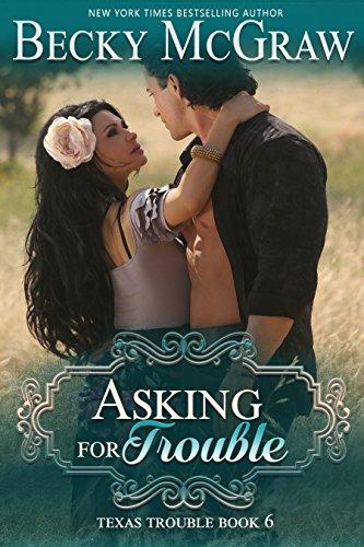 Asking For Trouble (#6, Texas Trouble) (Texas Trouble Series)