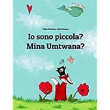 Io sono piccola? Mina Umtwana?: Libro illustrato per bambini: italiano-zulu (Edizione bilingue)