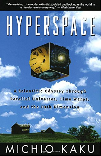 Hyperspace: A Scientific Odyssey Through Parallel Universes, Time Warps, and the 10th Dimens Ion por Department of Physics Michio Kaku