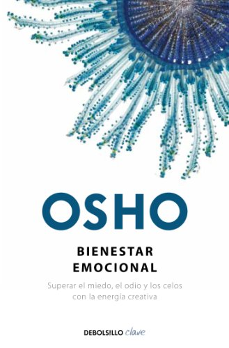 Bienestar emocional: Superar el miedo, el odio y los celos con la energía creativa (Spanish Edition)