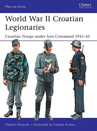 World War II Croatian Legionaries: Croatian Troops under Axis Command 1941-45 (Men-at-Arms, Band 508)