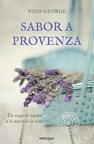 Sabor a Provenza: Un viaje de vuelta a lo mejor de la vida (BEST SELLER) por Nina George