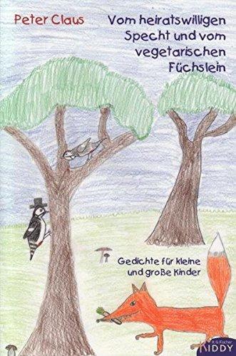 Vom heiratswilligen Specht und vom vegetarischen Füchslein: Gedichte für kleine und große Kinder (R.G. Fischer Kiddy)