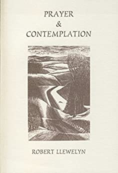 Prayer and Contemplation: and Distractions are for Healing (Fairacres Publications Book 46) by [Llewelyn, Robert]