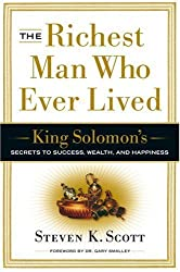 The Richest Man Who Ever Lived: King Solomon's Secrets to Success, Wealth, and Happiness by Steven K. Scott (2006-02-21)