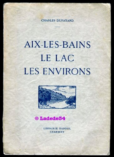 Charles Dufayard. Aix-les-Bains. Le lac. Les environs. Photographies de Martial Girard